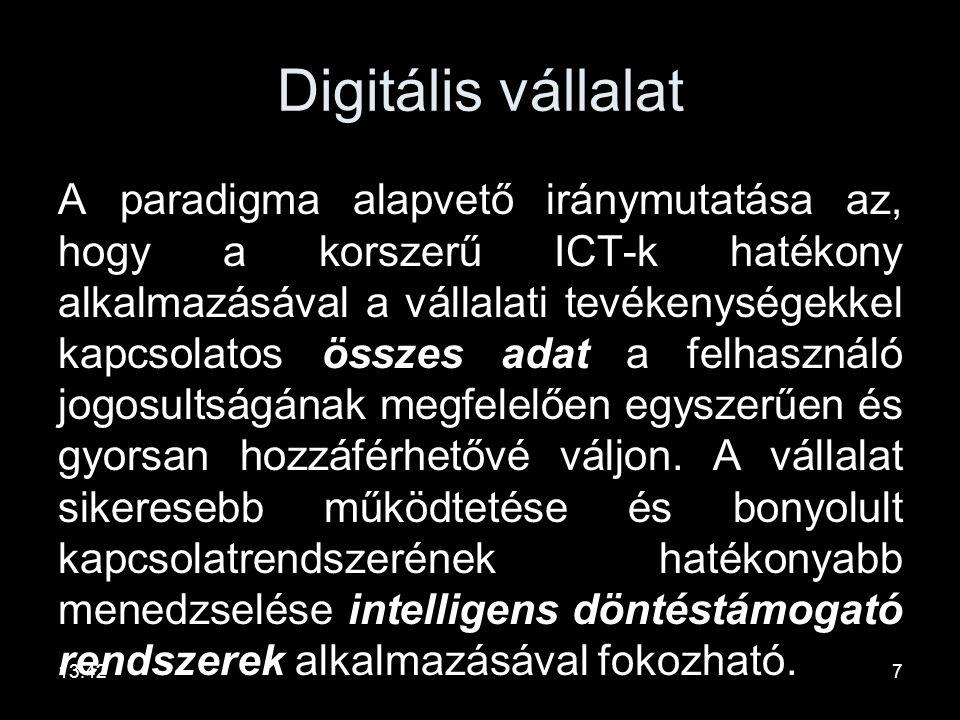 Digitális vállalat A paradigma alapvető iránymutatása az, hogy a korszerű ICT-k hatékony alkalmazásával a vállalati tevékenységekkel kapcsolatos összes adat a felhasználó jogosultságának megfelelően egyszerűen és gyorsan hozzáférhetővé váljon.