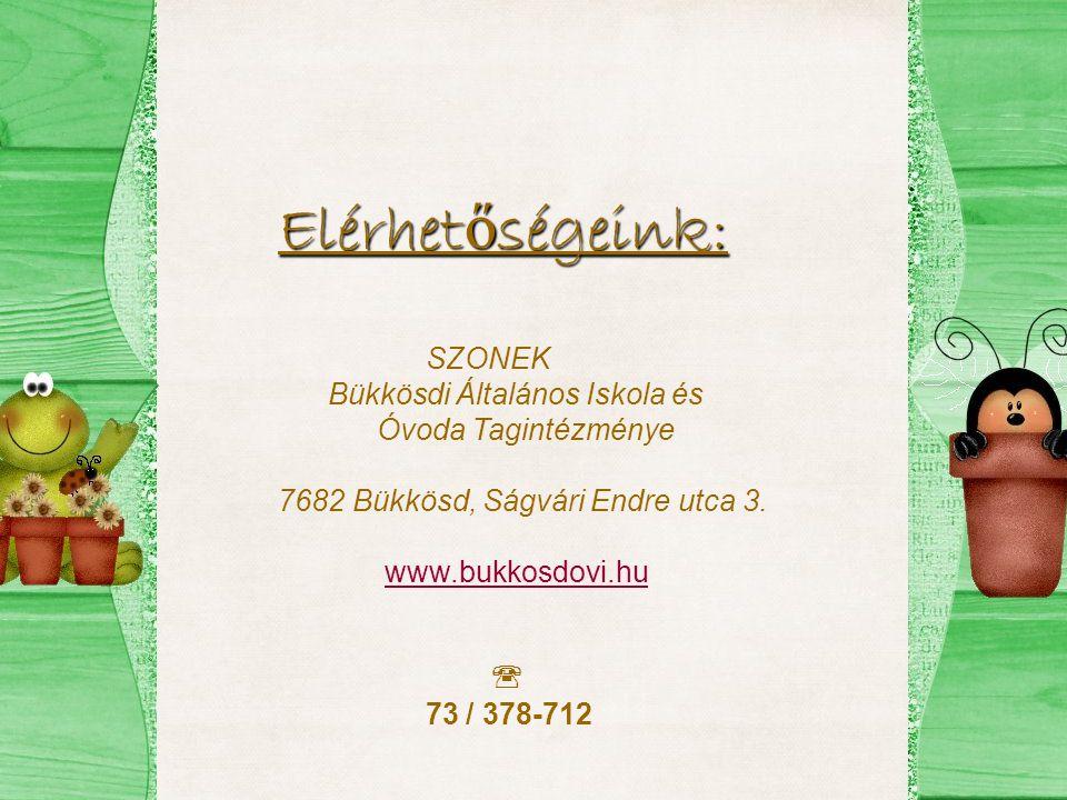 Elérhet ő ségeink: SZONEK Bükkösdi Általános Iskola és Óvoda Tagintézménye 7682 Bükkösd, Ságvári Endre utca 3. www.bukkosdovi.hu  73 / 378-712
