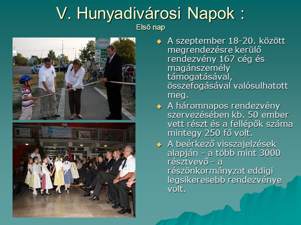 V. Hunyadivárosi Napok : Első nap  A szeptember 18-20. között megrendezésre kerülő rendezvény 167 cég és magánszemély támogatásával, összefogásával v