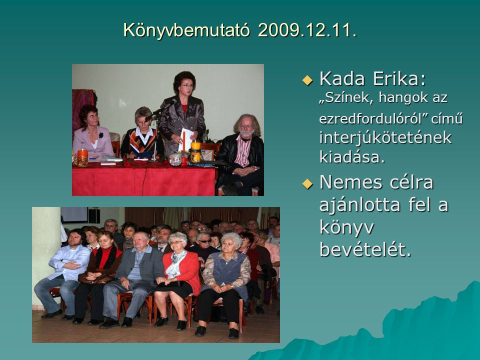 """Könyvbemutató 2009.12.11.  Kada Erika: """"Színek, hangok az ezredfordulóról"""" című interjúkötetének kiadása.  Nemes célra ajánlotta fel a könyv bevétel"""
