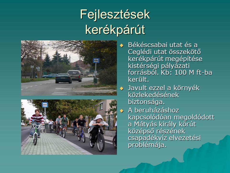 Fejlesztések kerékpárút  Békéscsabai utat és a Ceglédi utat összekötő kerékpárút megépítése kistérségi pályázati forrásból. Kb: 100 M ft-ba került. 