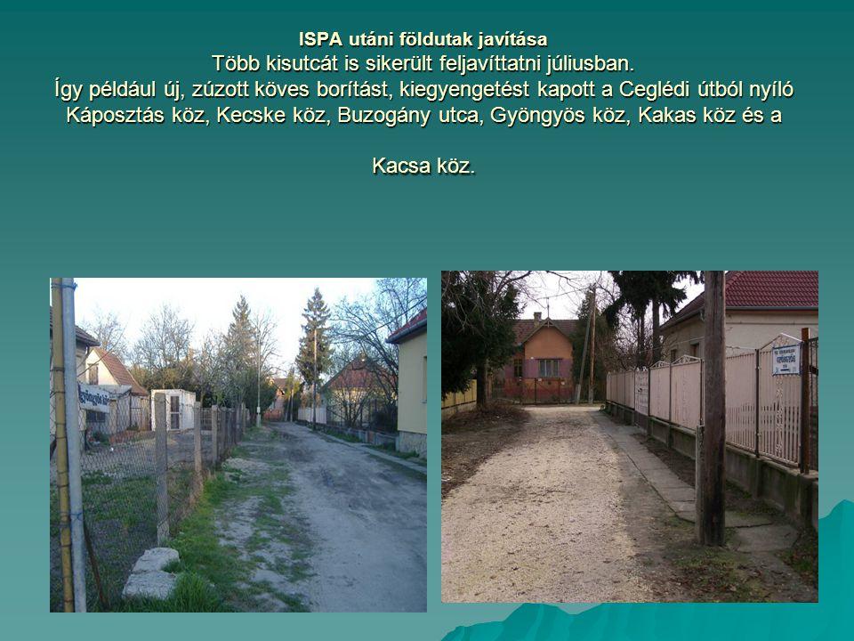 ISPA utáni földutak javítása Több kisutcát is sikerült feljavíttatni júliusban. Így például új, zúzott köves borítást, kiegyengetést kapott a Ceglédi