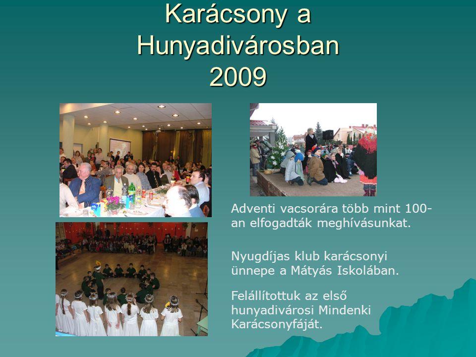 Karácsony a Hunyadivárosban 2009 Adventi vacsorára több mint 100- an elfogadták meghívásunkat. Nyugdíjas klub karácsonyi ünnepe a Mátyás Iskolában. Fe