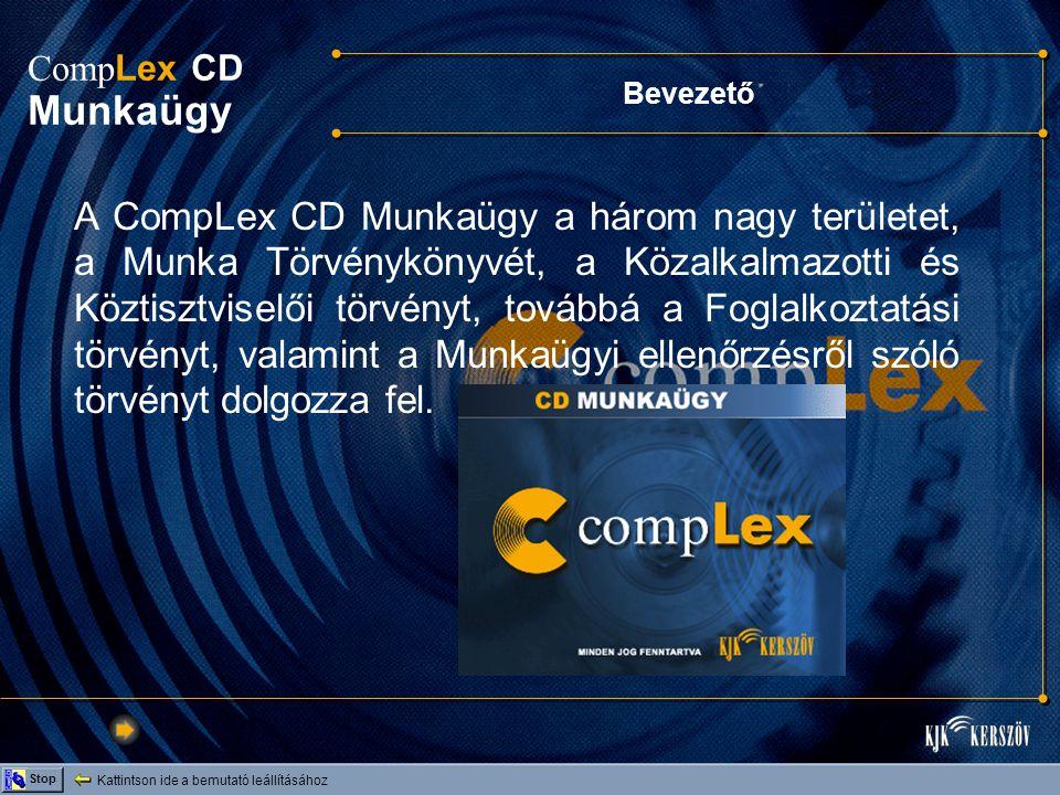Bevezető Kattintson ide a bemutató leállításához Stop A CompLex CD Munkaügy a három nagy területet, a Munka Törvénykönyvét, a Közalkalmazotti és Köztisztviselői törvényt, továbbá a Foglalkoztatási törvényt, valamint a Munkaügyi ellenőrzésről szóló törvényt dolgozza fel.