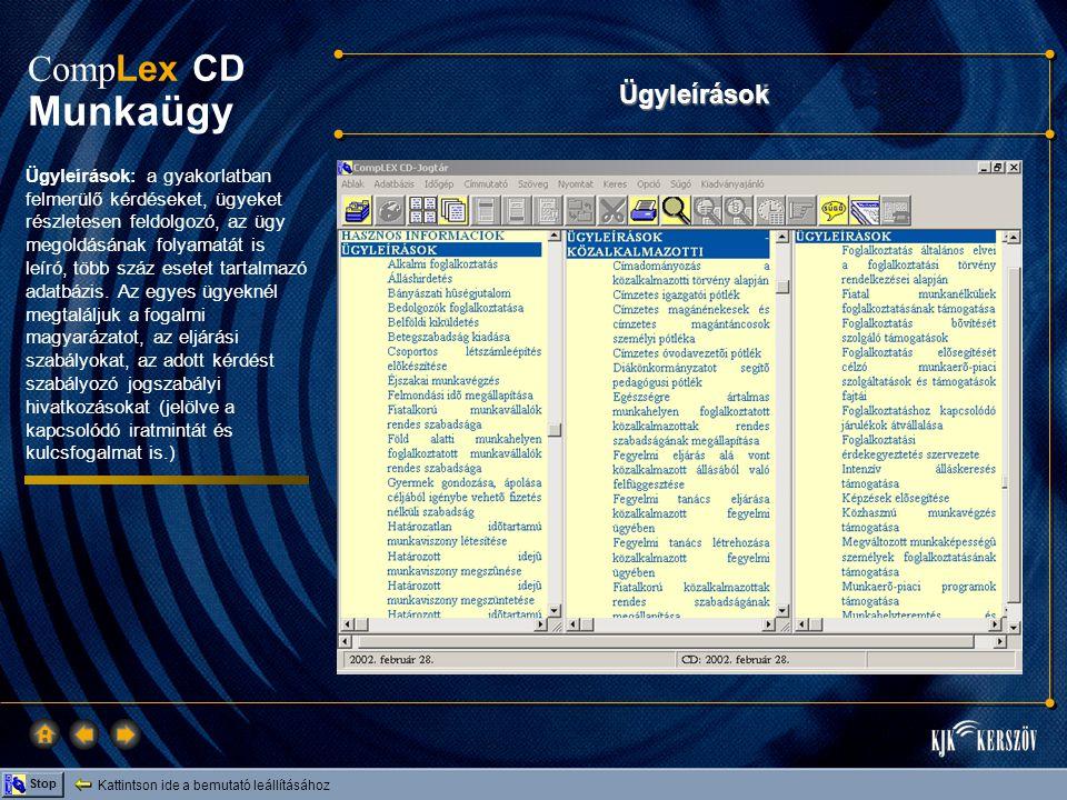 Kattintson ide a bemutató leállításához Stop Comp Lex CD Munkaügy Ügyleírások Ügyleírások: a gyakorlatban felmerülő kérdéseket, ügyeket részletesen feldolgozó, az ügy megoldásának folyamatát is leíró, több száz esetet tartalmazó adatbázis.