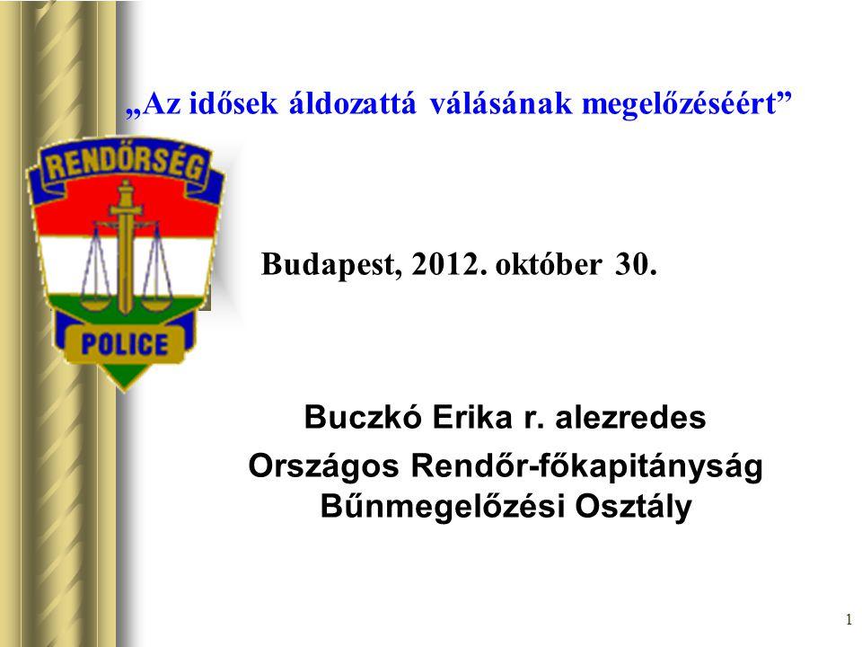 """1 """"Az idősek áldozattá válásának megelőzéséért"""" Budapest, 2012. október 30. Buczkó Erika r. alezredes Országos Rendőr-főkapitányság Bűnmegelőzési Oszt"""