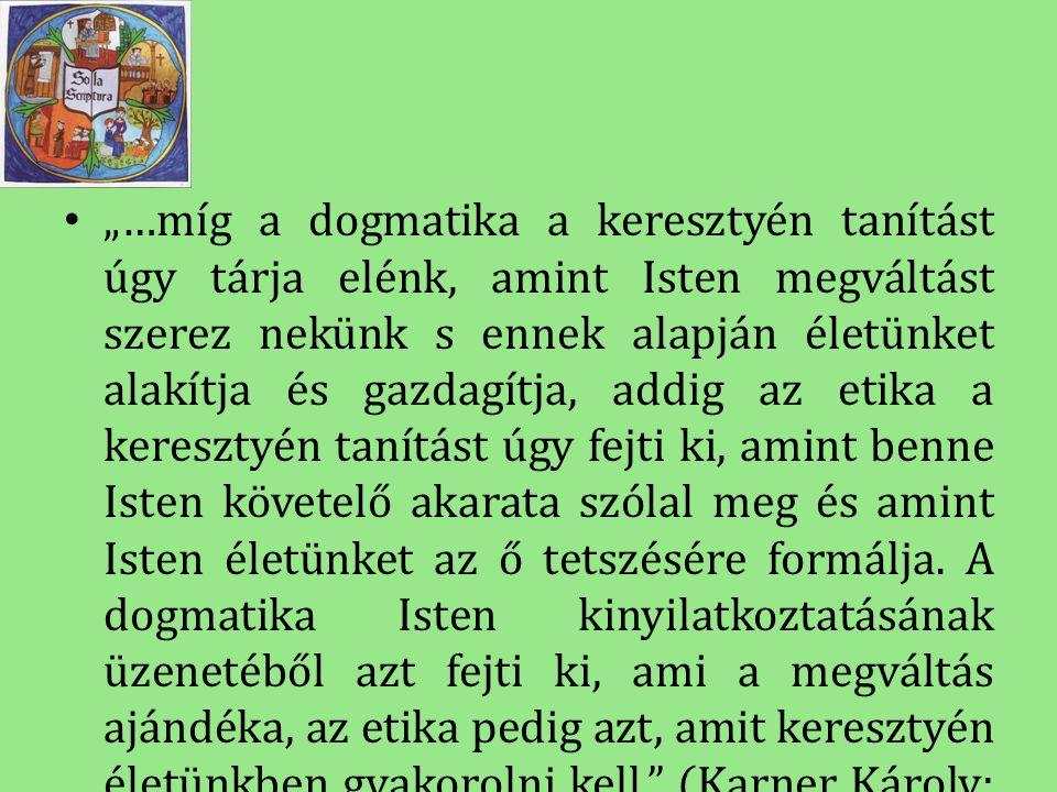 """• """"…míg a dogmatika a keresztyén tanítást úgy tárja elénk, amint Isten megváltást szerez nekünk s ennek alapján életünket alakítja és gazdagítja, addi"""