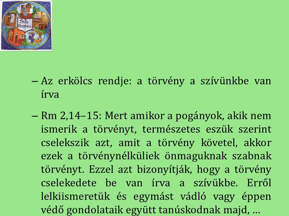 – Az erkölcs rendje: a törvény a szívünkbe van írva – Rm 2,14–15: Mert amikor a pogányok, akik nem ismerik a törvényt, természetes eszük szerint csele