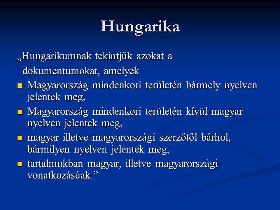 """Hungarika """" Hungarikumnak tekintjük azokat a dokumentumokat, amelyek dokumentumokat, amelyek  Magyarország mindenkori területén bármely nyelven jelen"""