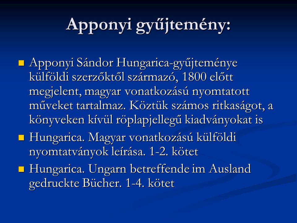 Apponyi gyűjtemény:  Apponyi Sándor Hungarica-gyűjteménye külföldi szerzőktől származó, 1800 előtt megjelent, magyar vonatkozású nyomtatott műveket t