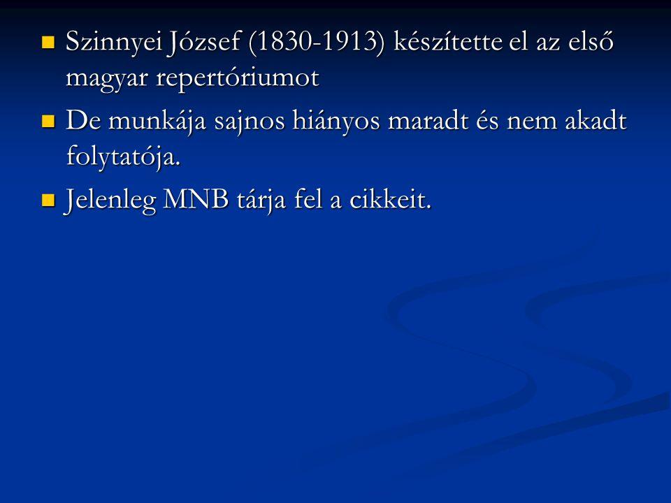  Szinnyei József (1830-1913) készítette el az első magyar repertóriumot  De munkája sajnos hiányos maradt és nem akadt folytatója.  Jelenleg MNB tá