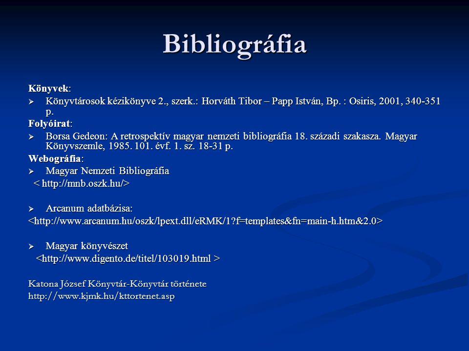 Bibliográfia Könyvek:  Könyvtárosok kézikönyve 2., szerk.: Horváth Tibor – Papp István, Bp. : Osiris, 2001, 340-351 p. Folyóirat:  Borsa Gedeon: A r