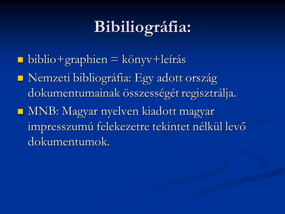 Bibiliográfia:  biblio+graphien = könyv+leírás  Nemzeti bibliográfia: Egy adott ország dokumentumainak összességét regisztrálja.  MNB: Magyar nyelv