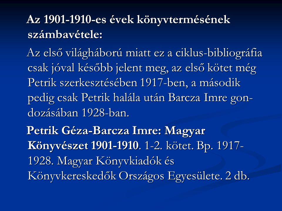 Az 1901-1910-es évek könyvtermésének számbavétele: Az 1901-1910-es évek könyvtermésének számbavétele: Az első világháború miatt ez a ciklus-bibliográf