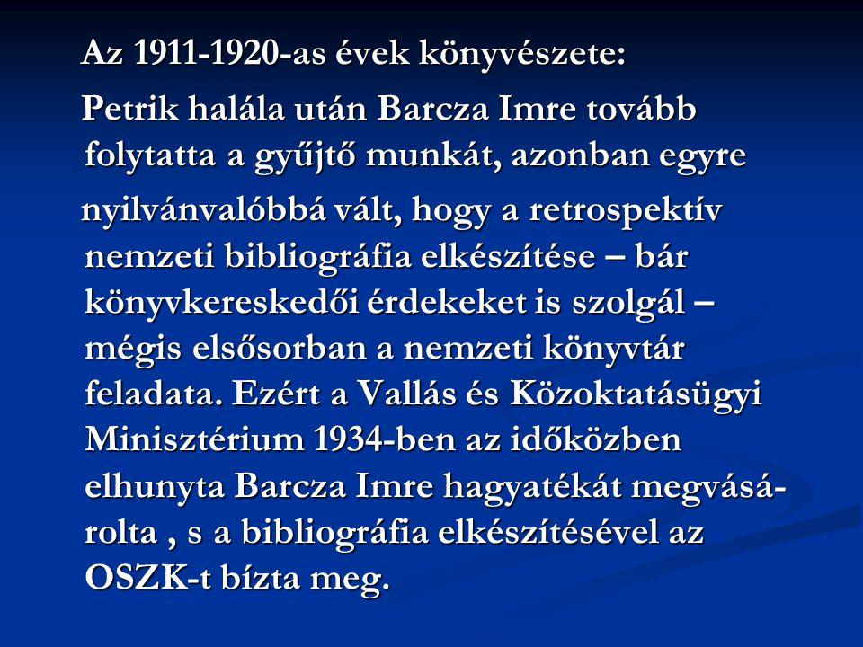 Az 1911-1920-as évek könyvészete: Az 1911-1920-as évek könyvészete: Petrik halála után Barcza Imre tovább folytatta a gyűjtő munkát, azonban egyre Pet