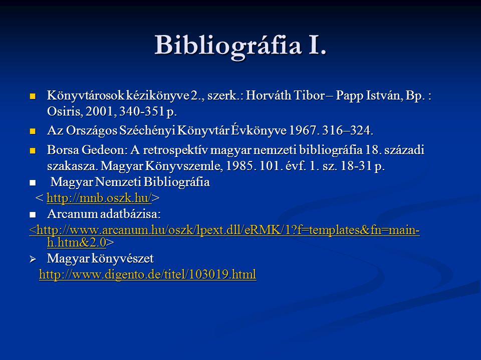 Bibliográfia I.  Könyvtárosok kézikönyve 2., szerk.: Horváth Tibor – Papp István, Bp. : Osiris, 2001, 340-351 p.  Az Országos Széchényi Könyvtár Évk