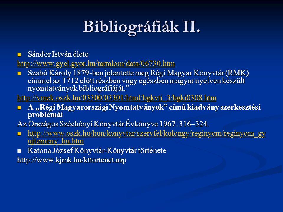 Bibliográfiák II.  Sándor István élete http://www.gyel.gyor.hu/tartalom/data/06730.htm  Szabó Károly 1879-ben jelentette meg Régi Magyar Könyvtár (R