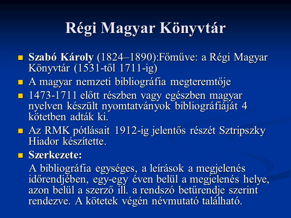 Régi Magyar Könyvtár  Szabó Károly (1824–1890):Főműve: a Régi Magyar Könyvtár (1531-től 1711-ig)  A magyar nemzeti bibliográfia megteremtője  1473-