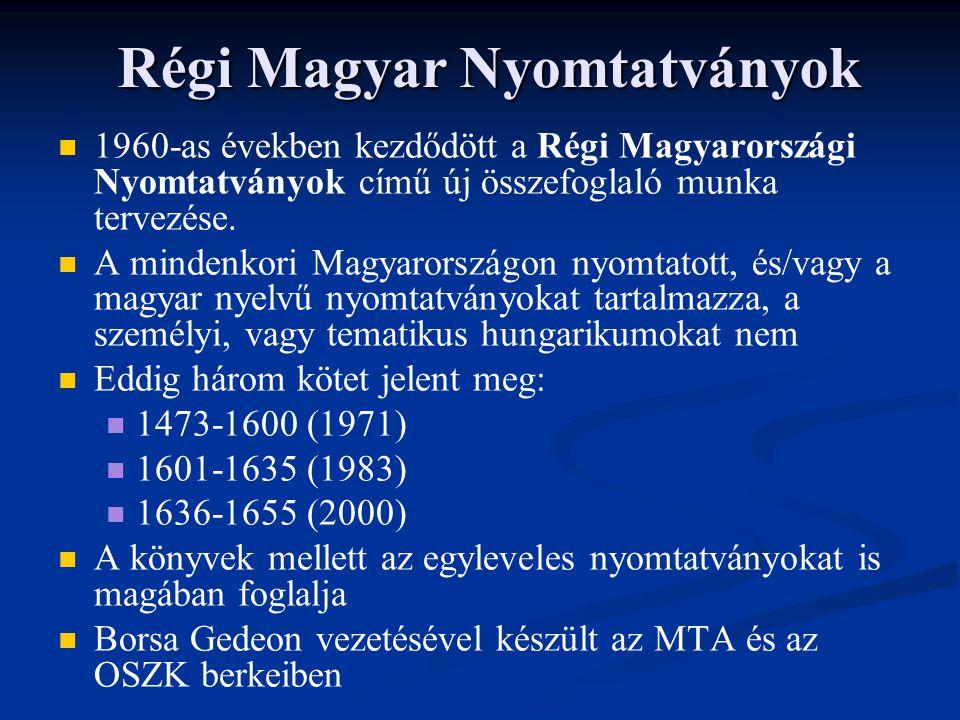 Régi Magyar Nyomtatványok   1960-as években kezdődött a Régi Magyarországi Nyomtatványok című új összefoglaló munka tervezése.   A mindenkori Magy