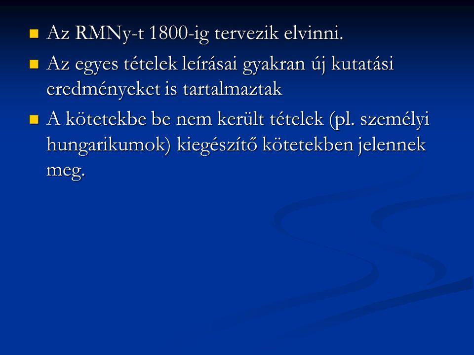  Az RMNy-t 1800-ig tervezik elvinni.  Az egyes tételek leírásai gyakran új kutatási eredményeket is tartalmaztak  A kötetekbe be nem került tételek
