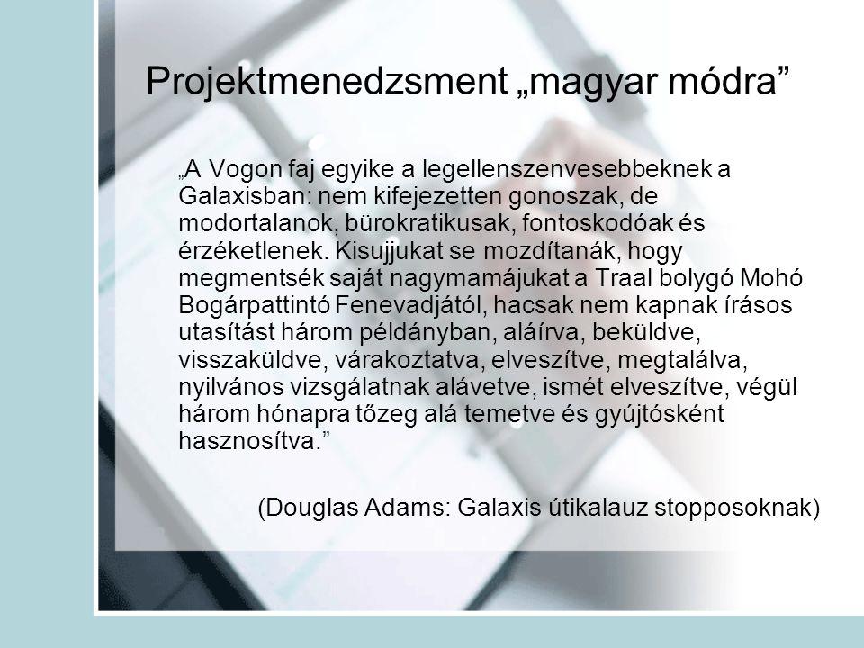 """Projektmenedzsment """"magyar módra """" A Vogon faj egyike a legellenszenvesebbeknek a Galaxisban: nem kifejezetten gonoszak, de modortalanok, bürokratikusak, fontoskodóak és érzéketlenek."""