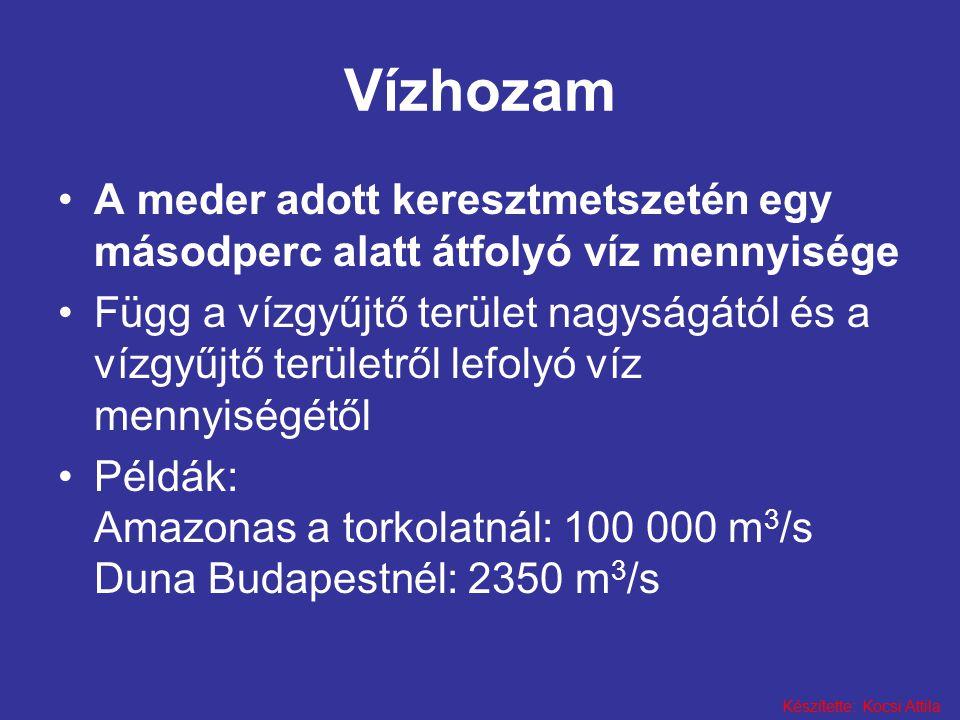 Készítette: Kocsi Attila Vízhozam •A meder adott keresztmetszetén egy másodperc alatt átfolyó víz mennyisége •Függ a vízgyűjtő terület nagyságától és a vízgyűjtő területről lefolyó víz mennyiségétől •Példák: Amazonas a torkolatnál: 100 000 m 3 /s Duna Budapestnél: 2350 m 3 /s