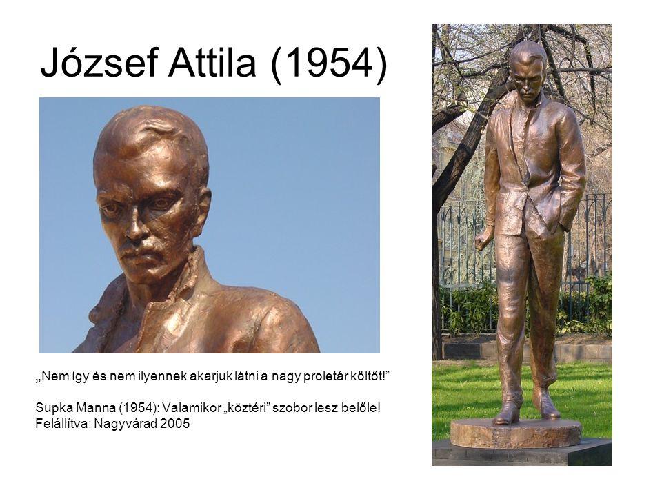 """József Attila (1954) """" Nem így és nem ilyennek akarjuk látni a nagy proletár költőt! Supka Manna (1954): Valamikor """"köztéri szobor lesz belőle."""