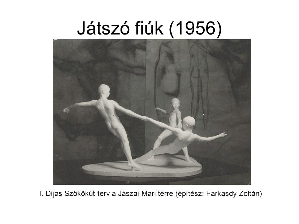 Játszó fiúk (1956) I. Díjas Szökőkút terv a Jászai Mari térre (építész: Farkasdy Zoltán)