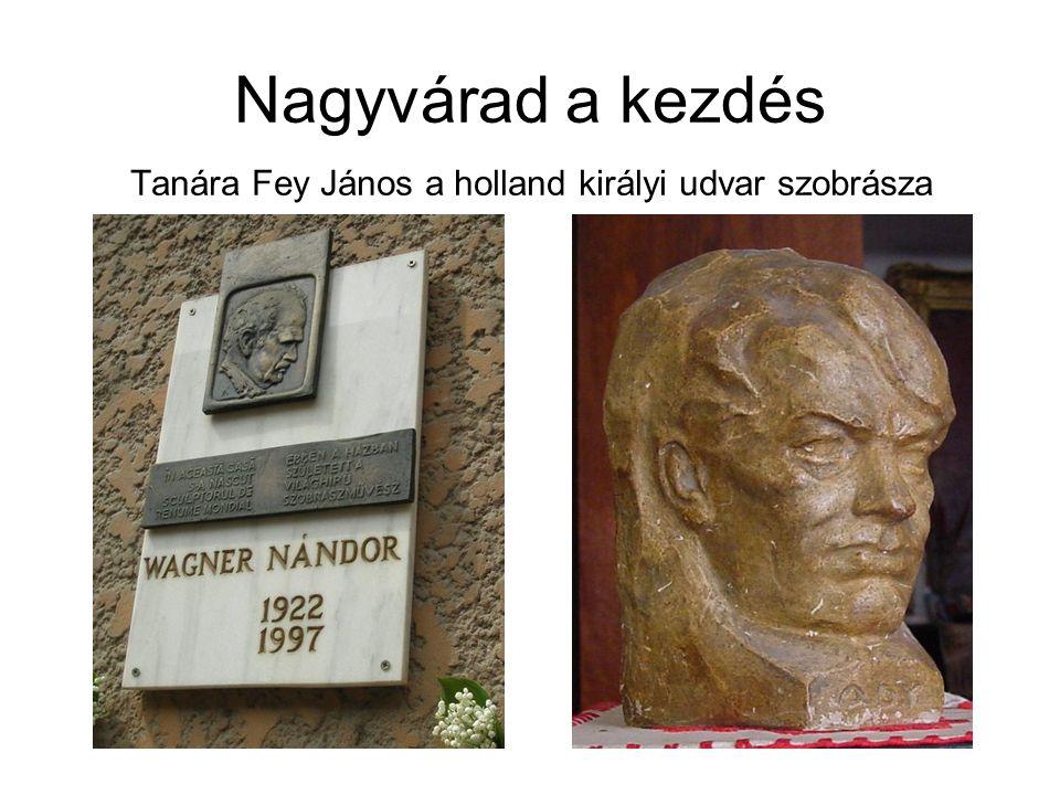 Nagyvárad a kezdés Tanára Fey János a holland királyi udvar szobrásza