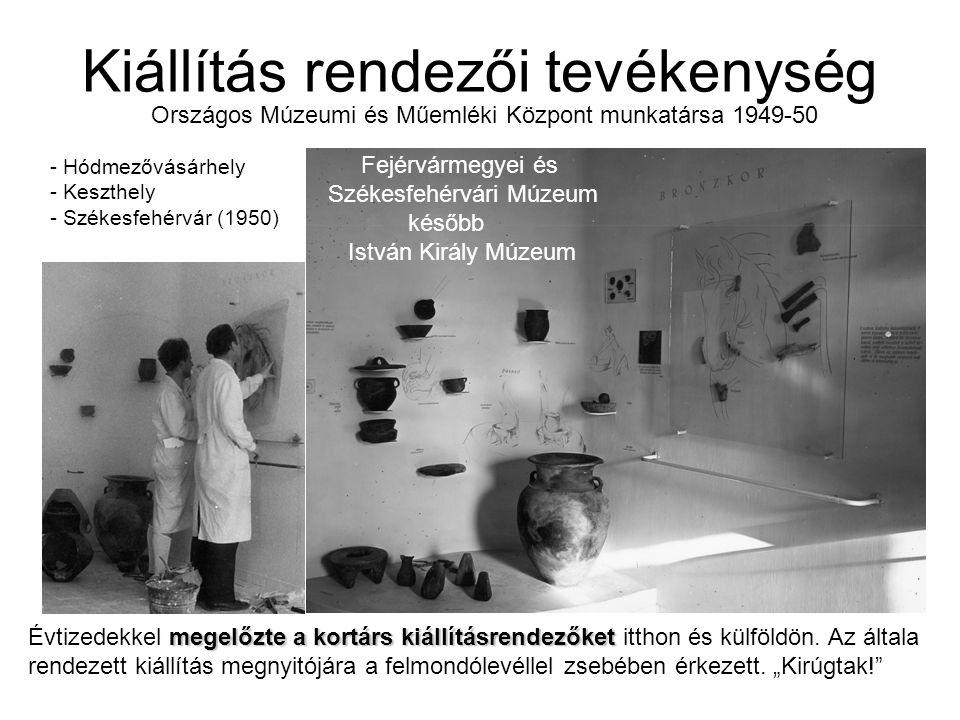 Kiállítás rendezői tevékenység - Hódmezővásárhely - Keszthely - Székesfehérvár (1950) Országos Múzeumi és Műemléki Központ munkatársa 1949-50 megelőzte a kortárs kiállításrendezőket Évtizedekkel megelőzte a kortárs kiállításrendezőket itthon és külföldön.