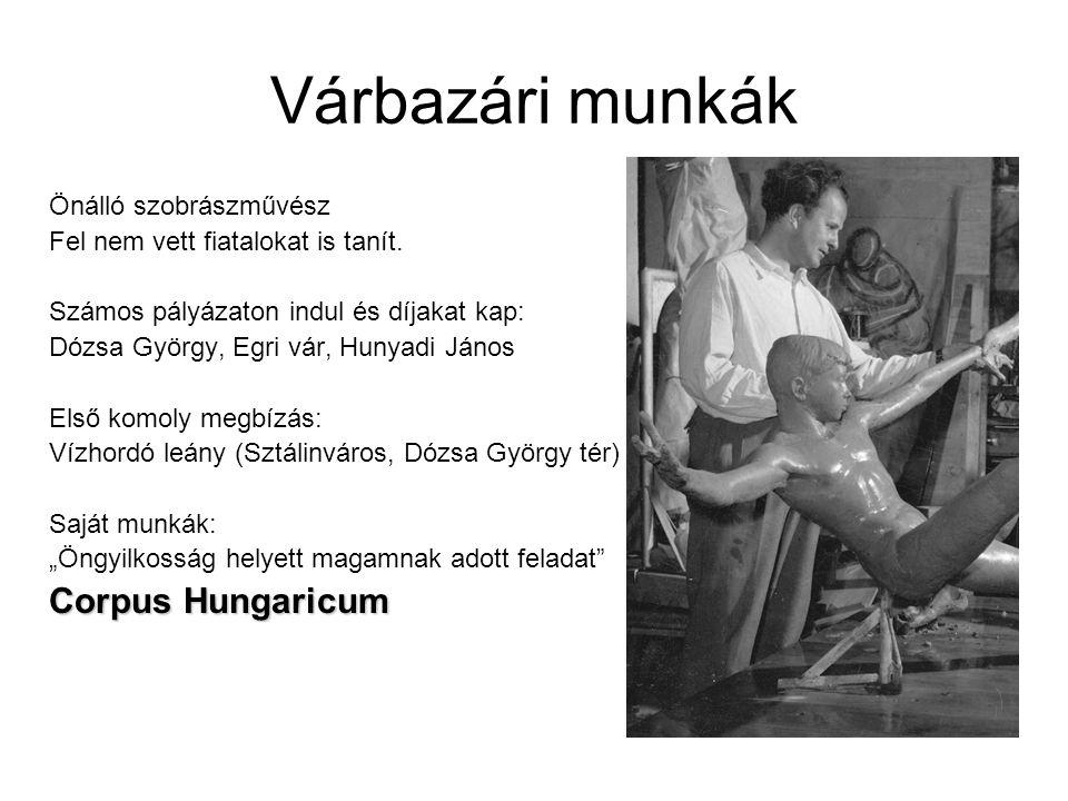 Várbazári munkák Önálló szobrászművész Fel nem vett fiatalokat is tanít.