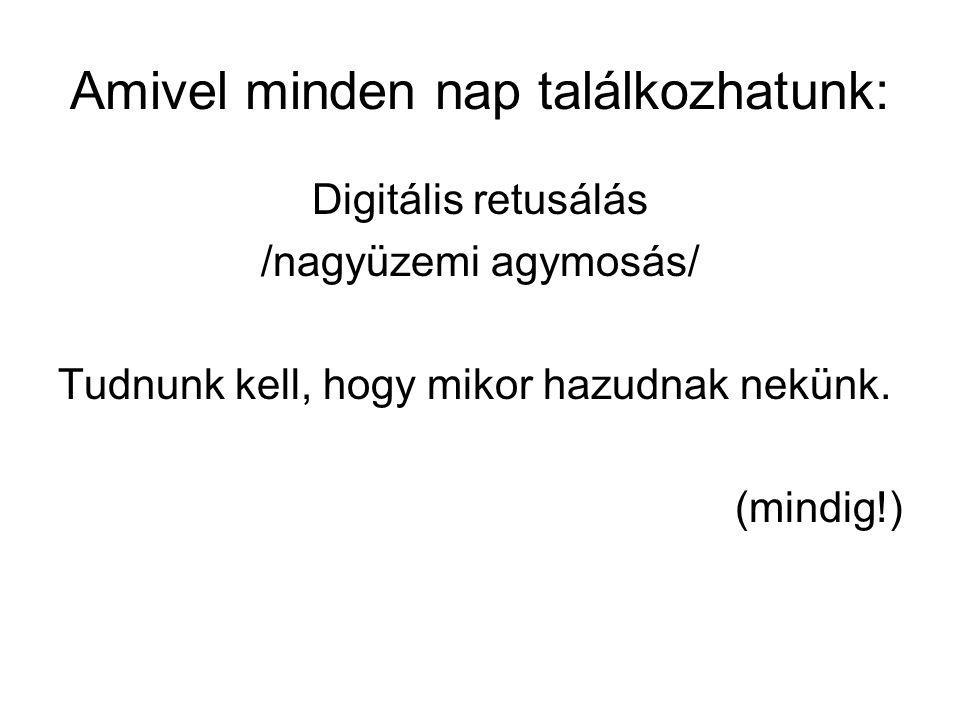 Amivel minden nap találkozhatunk: Digitális retusálás /nagyüzemi agymosás/ Tudnunk kell, hogy mikor hazudnak nekünk. (mindig!)