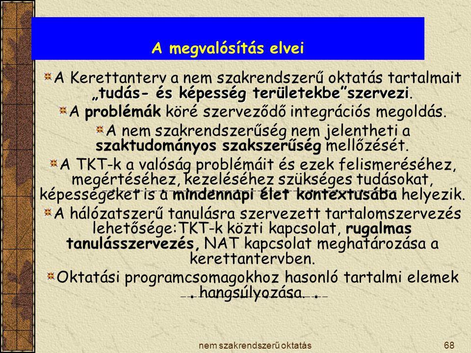 """nem szakrendszerű oktatás68 A megvalósítás elvei """"tudás- és képesség területekbe szervezi A Kerettanterv a nem szakrendszerű oktatás tartalmait """"tudás- és képesség területekbe szervezi."""