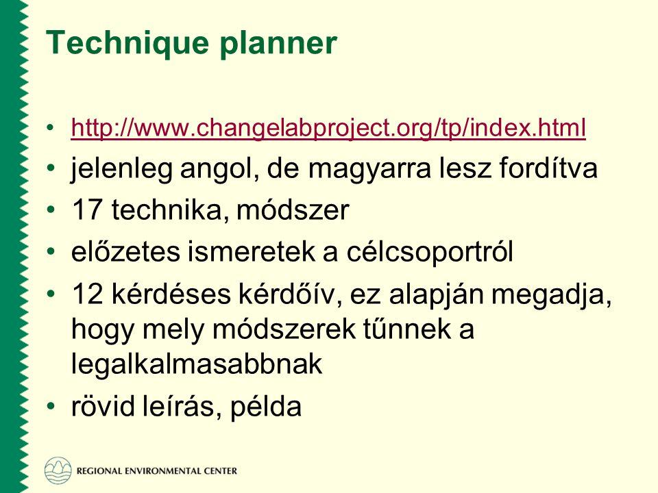 Technique planner •http://www.changelabproject.org/tp/index.htmlhttp://www.changelabproject.org/tp/index.html •jelenleg angol, de magyarra lesz fordítva •17 technika, módszer •előzetes ismeretek a célcsoportról •12 kérdéses kérdőív, ez alapján megadja, hogy mely módszerek tűnnek a legalkalmasabbnak •rövid leírás, példa