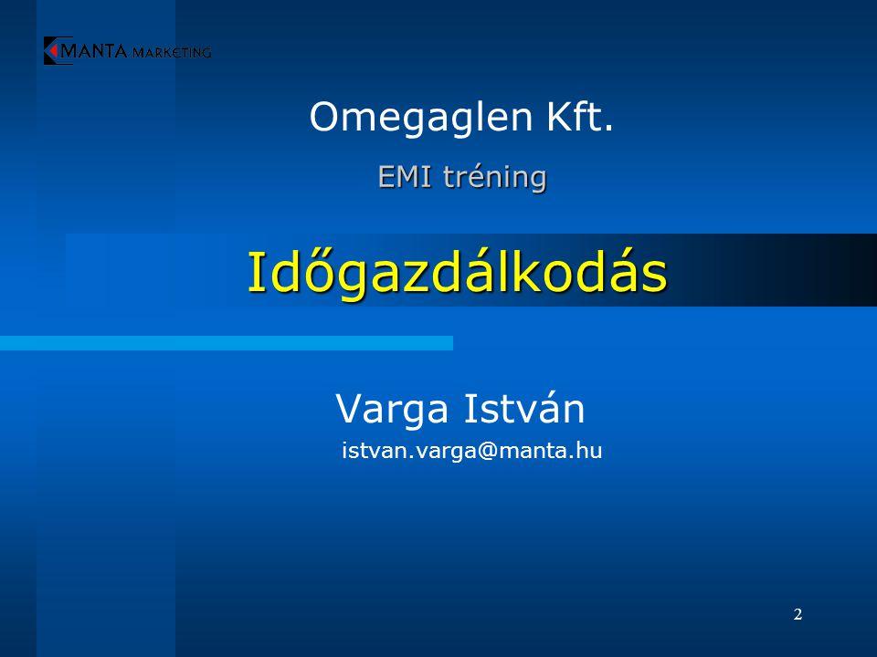 2 Időgazdálkodás Omegaglen Kft. EMI tréning EMI tréning Varga István istvan.varga@manta.hu