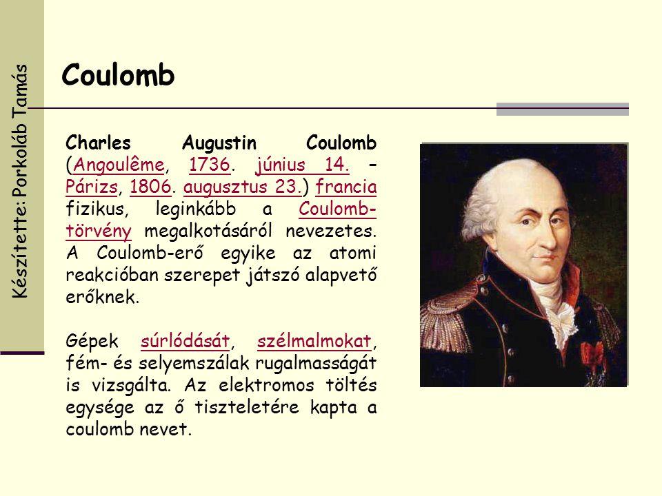 Charles Augustin Coulomb (Angoulême, 1736. június 14. – Párizs, 1806. augusztus 23.) francia fizikus, leginkább a Coulomb- törvény megalkotásáról neve