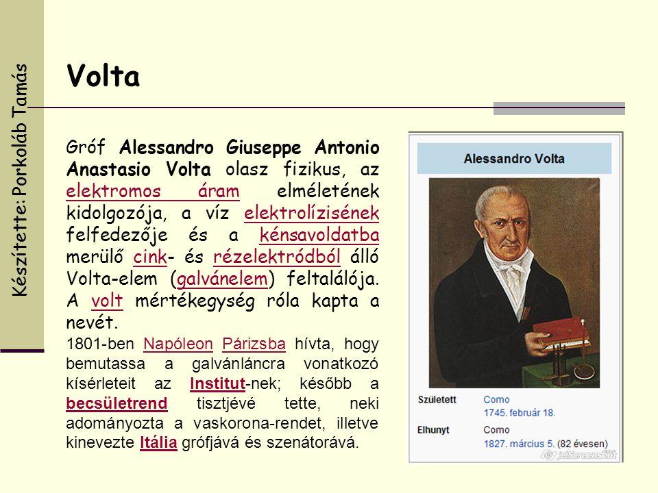 Volta Gróf Alessandro Giuseppe Antonio Anastasio Volta olasz fizikus, az elektromos áram elméletének kidolgozója, a víz elektrolízisének felfedezője é