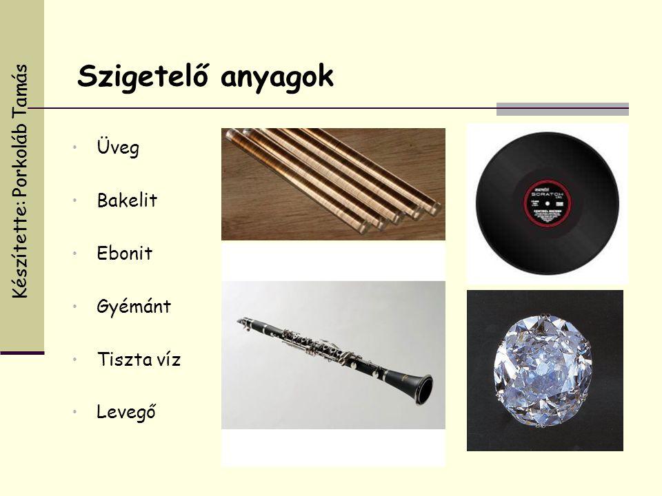 Szigetelő anyagok • Üveg • Bakelit • Ebonit • Gyémánt • Tiszta víz • Levegő Készítette: Porkoláb Tamás