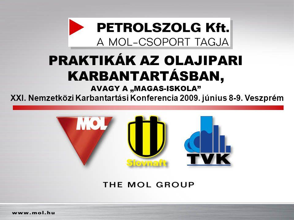 """PRAKTIKÁK AZ OLAJIPARI KARBANTARTÁSBAN, AVAGY A """"MAGAS-ISKOLA"""" XXI. Nemzetközi Karbantartási Konferencia 2009. június 8-9. Veszprém"""