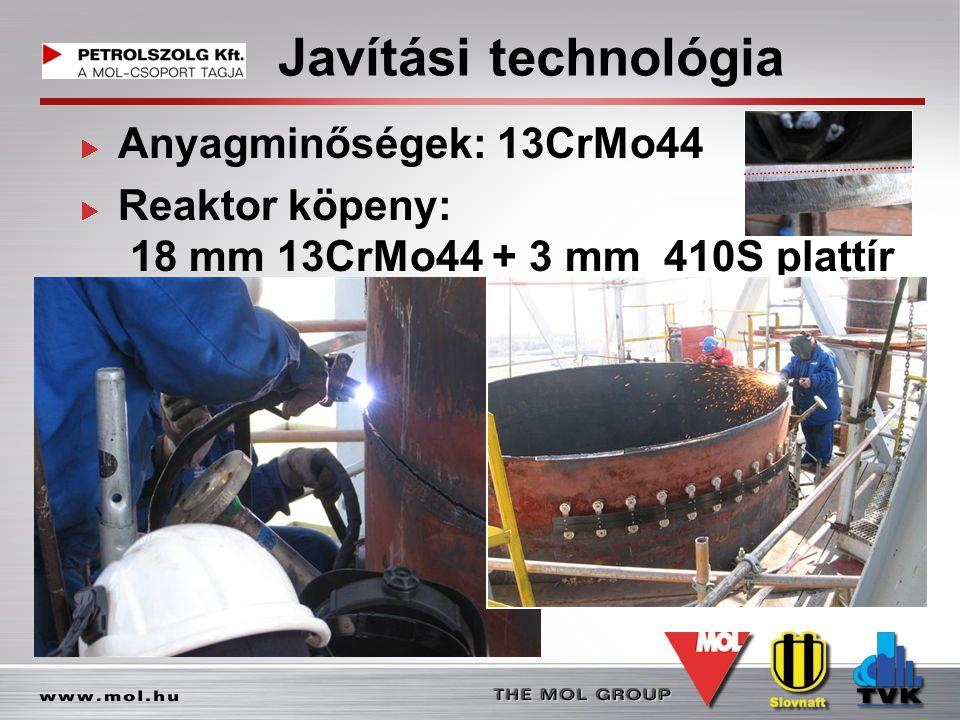 Javítási technológia Anyagminőségek: 13CrMo44 Reaktor köpeny: 18 mm 13CrMo44 + 3 mm 410S plattír