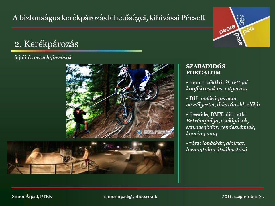 A biztonságos kerékpározás lehetőségei, kihívásai Pécsett Simor Árpád, PTKK simorarpad@yahoo.co.uk 2011.