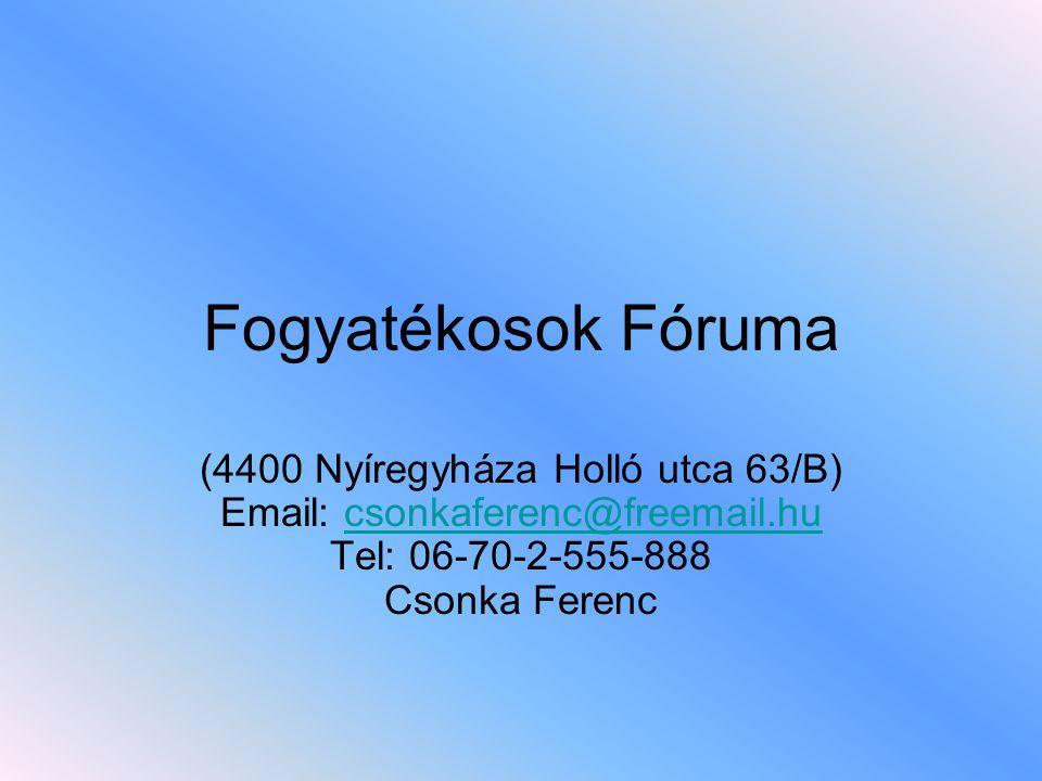 Fogyatékosok Fóruma (4400 Nyíregyháza Holló utca 63/B) Email: csonkaferenc@freemail.hu Tel: 06-70-2-555-888 Csonka Ferenc