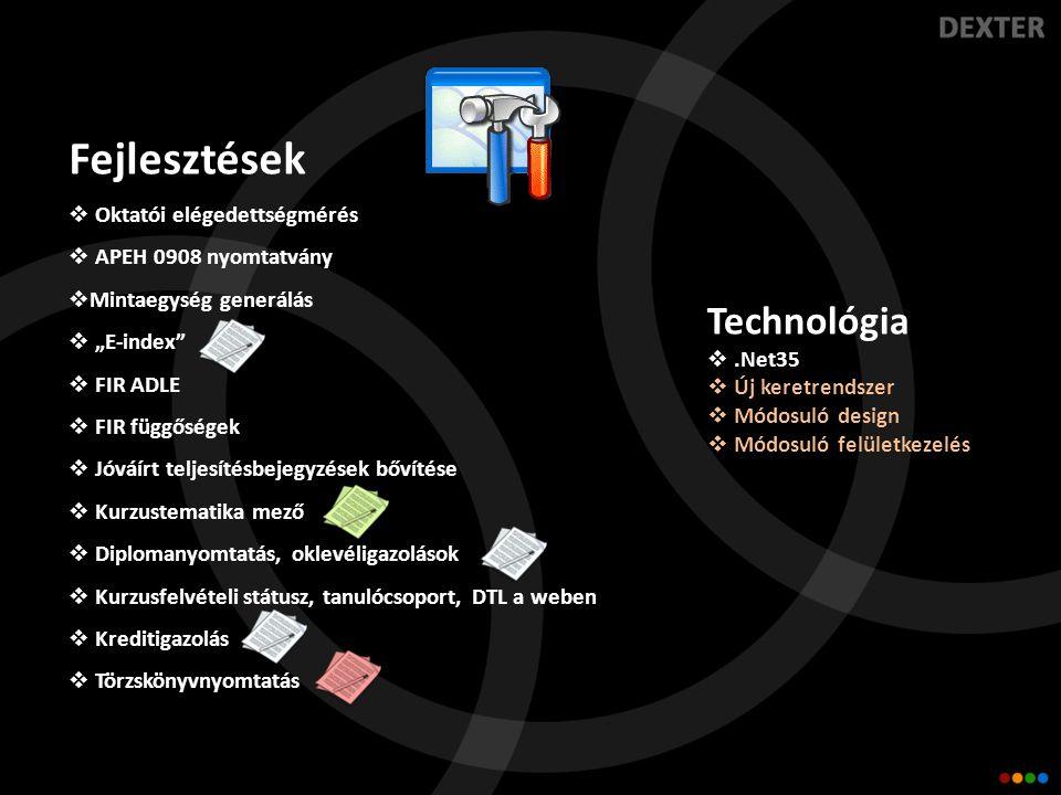 """Fejlesztések  Oktatói elégedettségmérés  APEH 0908 nyomtatvány  Mintaegység generálás  """"E-index  FIR ADLE  FIR függőségek  Jóváírt teljesítésbejegyzések bővítése  Kurzustematika mező  Diplomanyomtatás, oklevéligazolások  Kurzusfelvételi státusz, tanulócsoport, DTL a weben  Kreditigazolás  Törzskönyvnyomtatás Technológia .Net35  Új keretrendszer  Módosuló design  Módosuló felületkezelés"""