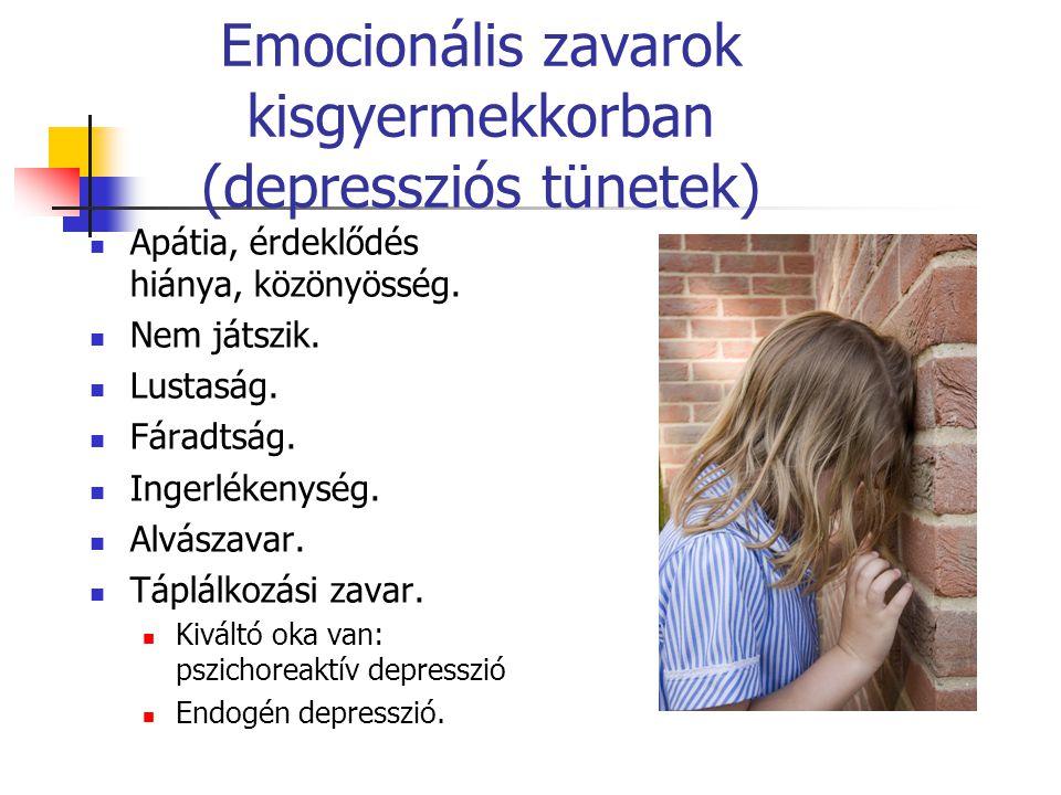 Emocionális zavarok kisgyermekkorban (depressziós tünetek)  Apátia, érdeklődés hiánya, közönyösség.  Nem játszik.  Lustaság.  Fáradtság.  Ingerlé