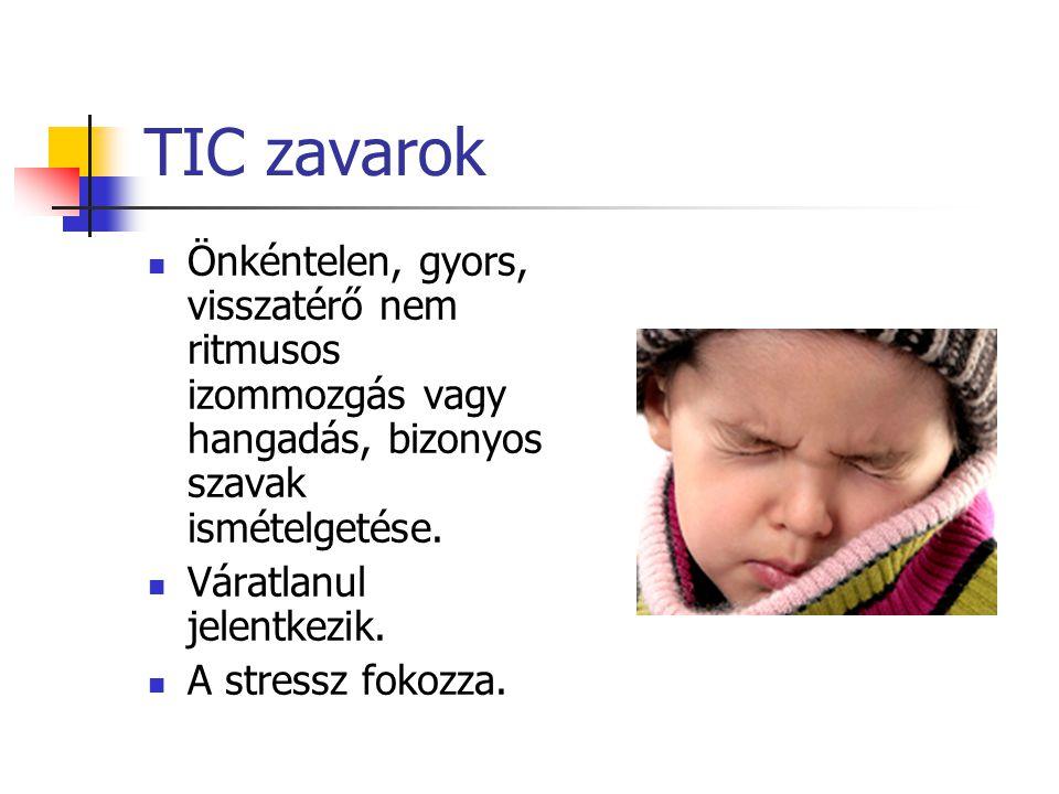 TIC zavarok  Önkéntelen, gyors, visszatérő nem ritmusos izommozgás vagy hangadás, bizonyos szavak ismételgetése.  Váratlanul jelentkezik.  A stress