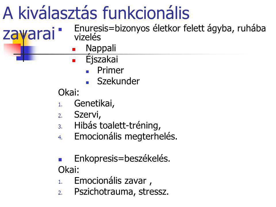 A kiválasztás funkcionális zavarai  Enuresis=bizonyos életkor felett ágyba, ruhába vizelés  Nappali  Éjszakai  Primer  Szekunder Okai: 1. Genetik