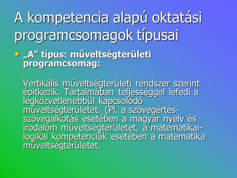 """A kompetencia alapú oktatási programcsomagok típusai • """"A"""" típus: műveltségterületi programcsomag: Vertikális műveltségterületi rendszer szerint építk"""