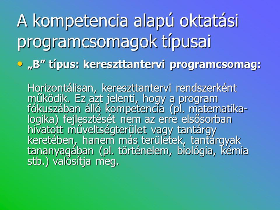 """A kompetencia alapú oktatási programcsomagok típusai • """"B"""" típus: kereszttantervi programcsomag: Horizontálisan, kereszttantervi rendszerként működik."""