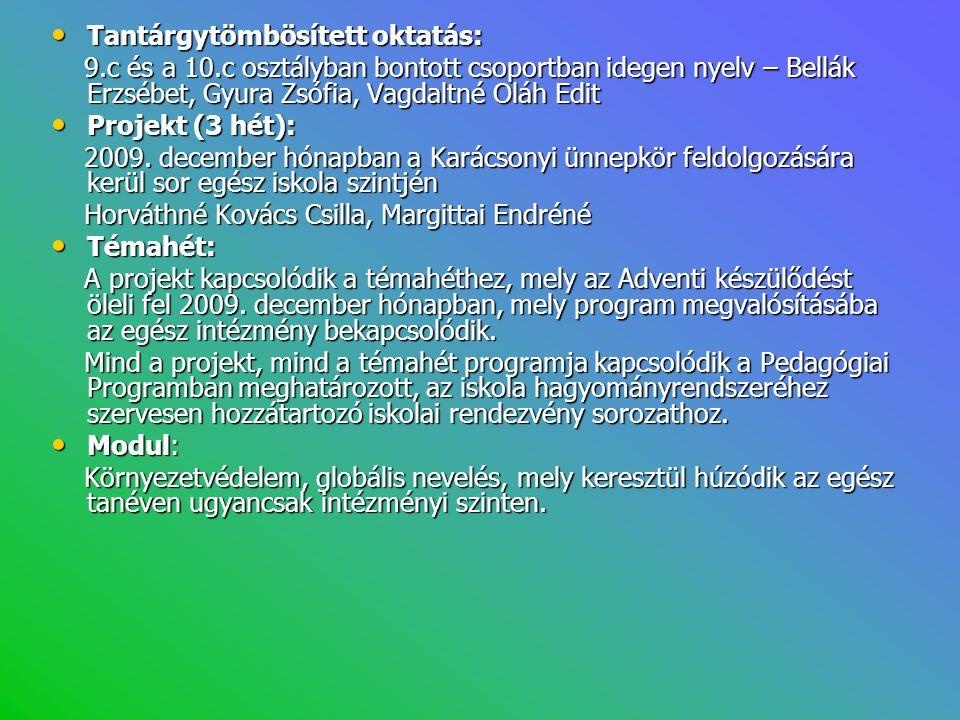• Tantárgytömbösített oktatás: 9.c és a 10.c osztályban bontott csoportban idegen nyelv – Bellák Erzsébet, Gyura Zsófia, Vagdaltné Oláh Edit 9.c és a