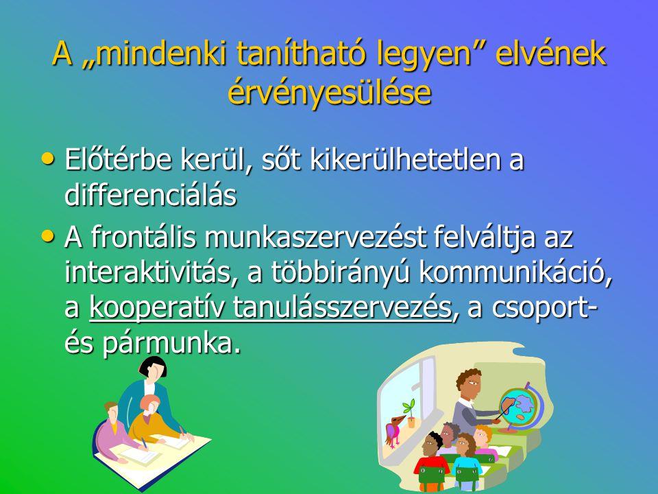 """A """"mindenki tanítható legyen"""" elvének érvényesülése • Előtérbe kerül, sőt kikerülhetetlen a differenciálás • A frontális munkaszervezést felváltja az"""